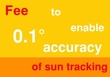 Fee to enable 0,1 deg. accuracy of sun tracking (you get code)